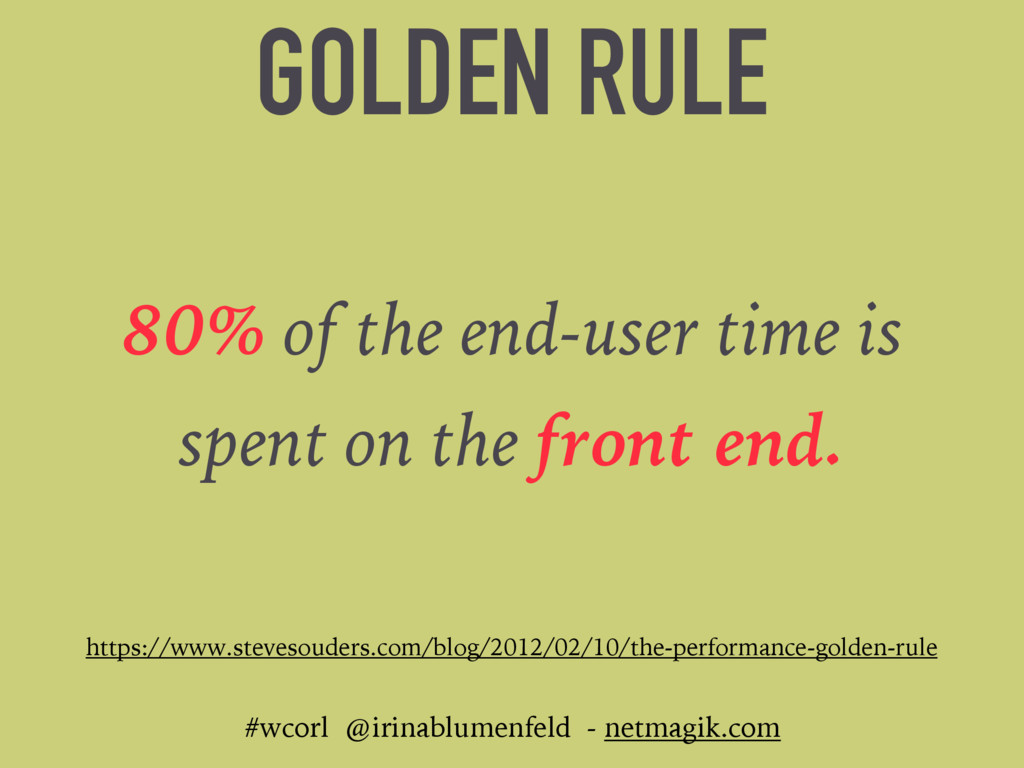 GOLDEN RULE 80% of the end-user time is spent o...