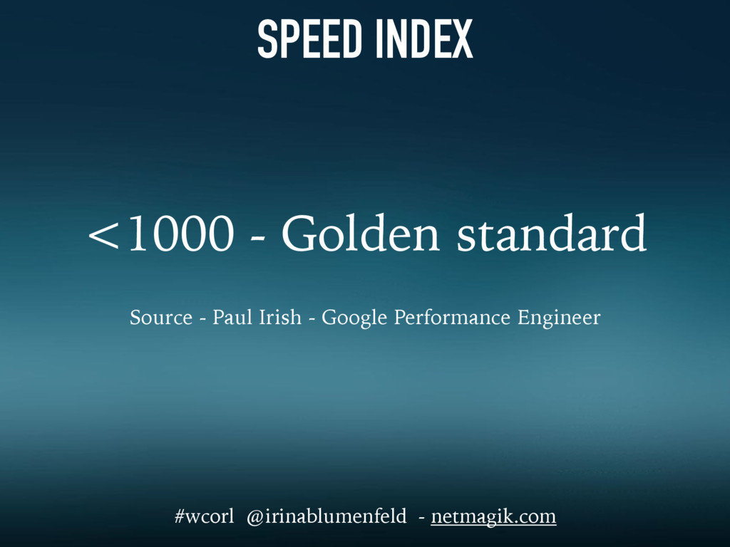 SPEED INDEX <1000 - Golden standard Source - Pa...