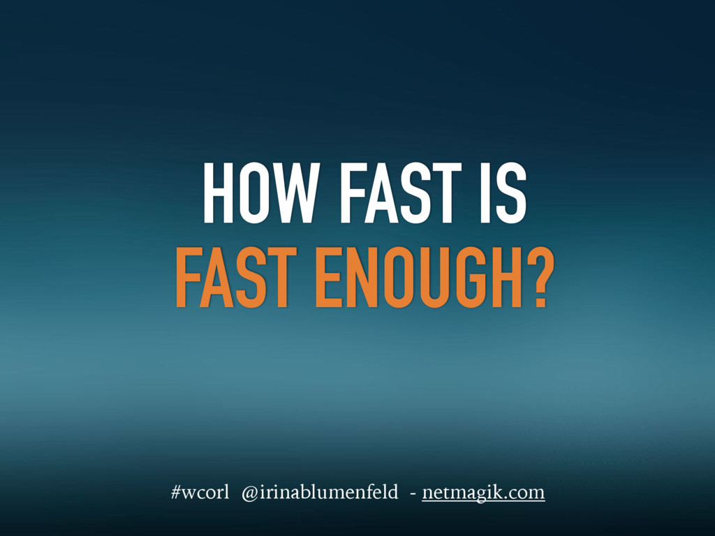 HOW FAST IS FAST ENOUGH? #wcorl @irinablumenfel...
