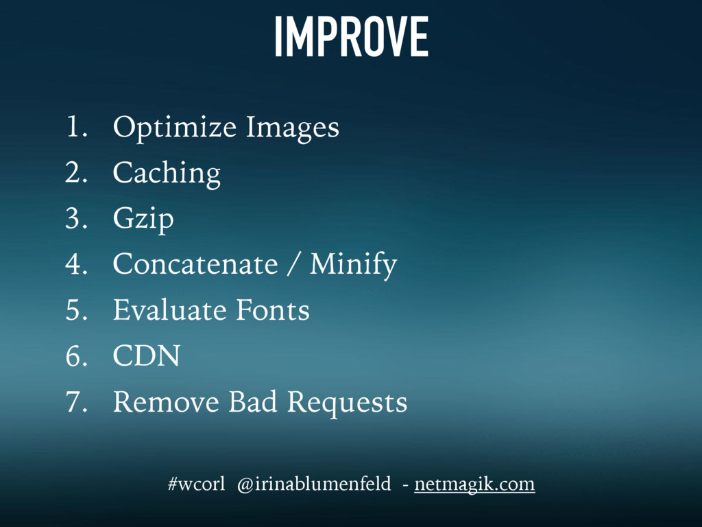 IMPROVE 1. Optimize Images 2. Caching 3. Gzip 4...