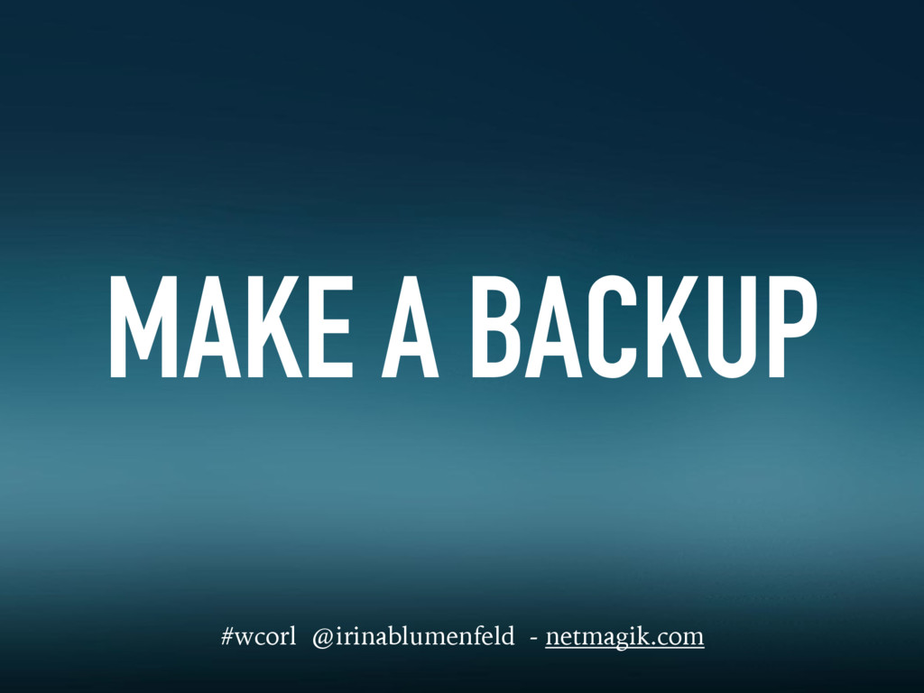 MAKE A BACKUP #wcorl @irinablumenfeld - netmagi...