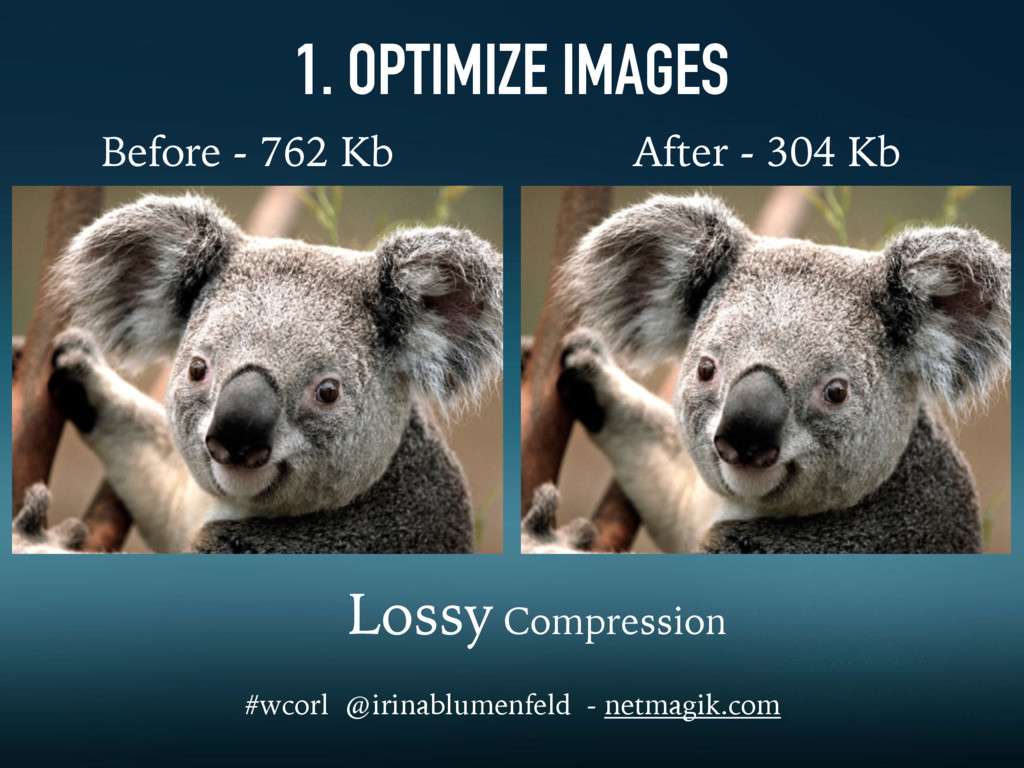 1. OPTIMIZE IMAGES Before - 762 Kb After - 304 ...