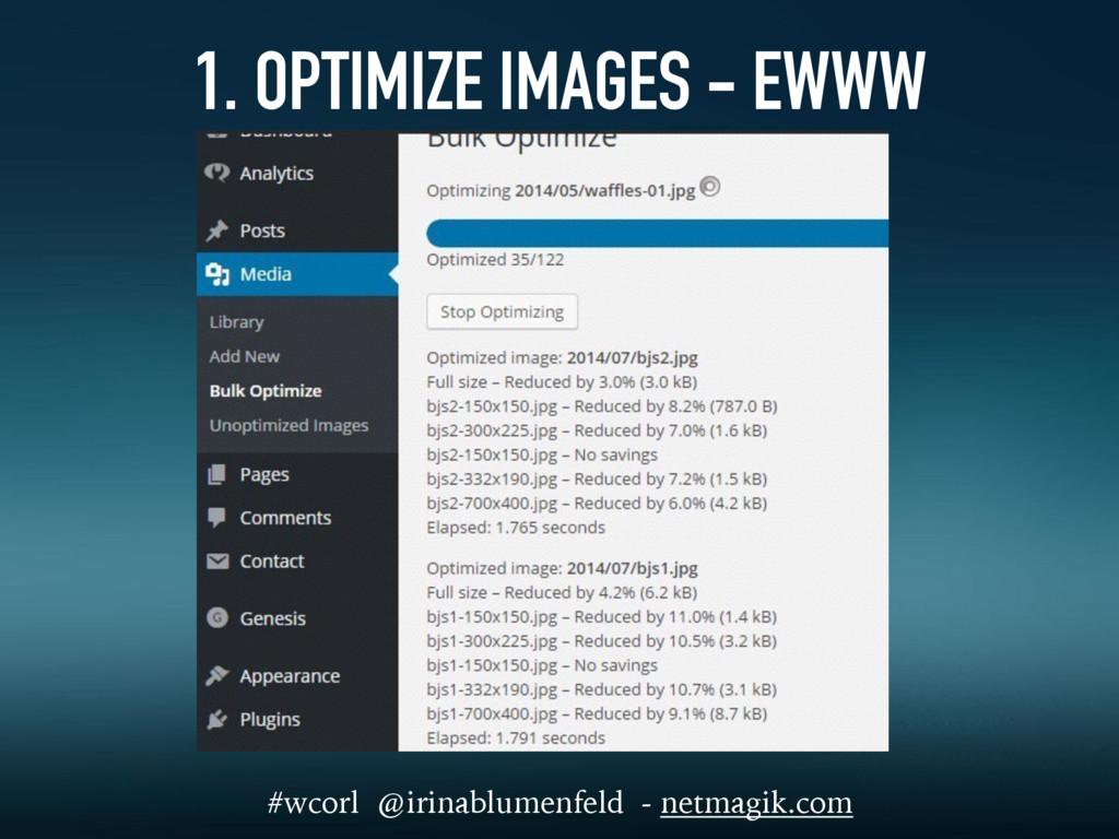 1. OPTIMIZE IMAGES - EWWW #wcorl @irinablumenfe...
