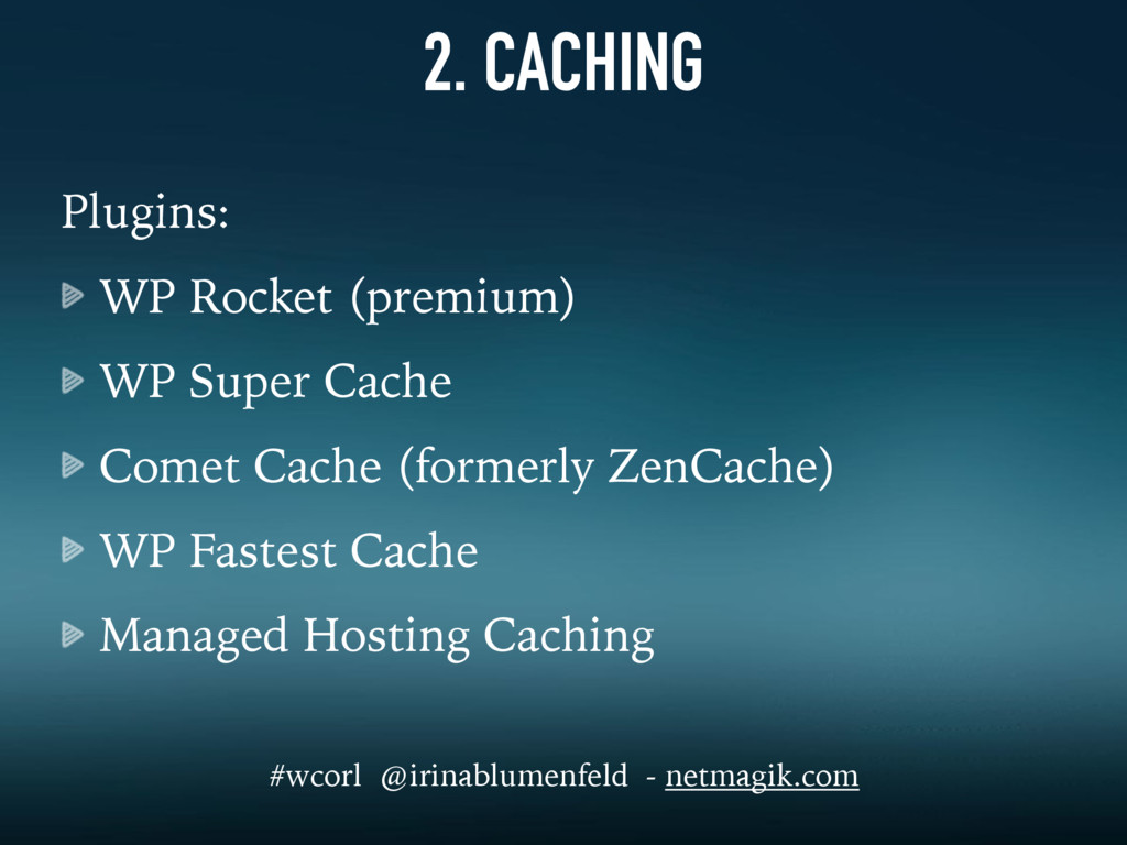 2. CACHING Plugins: WP Rocket (premium) WP Supe...