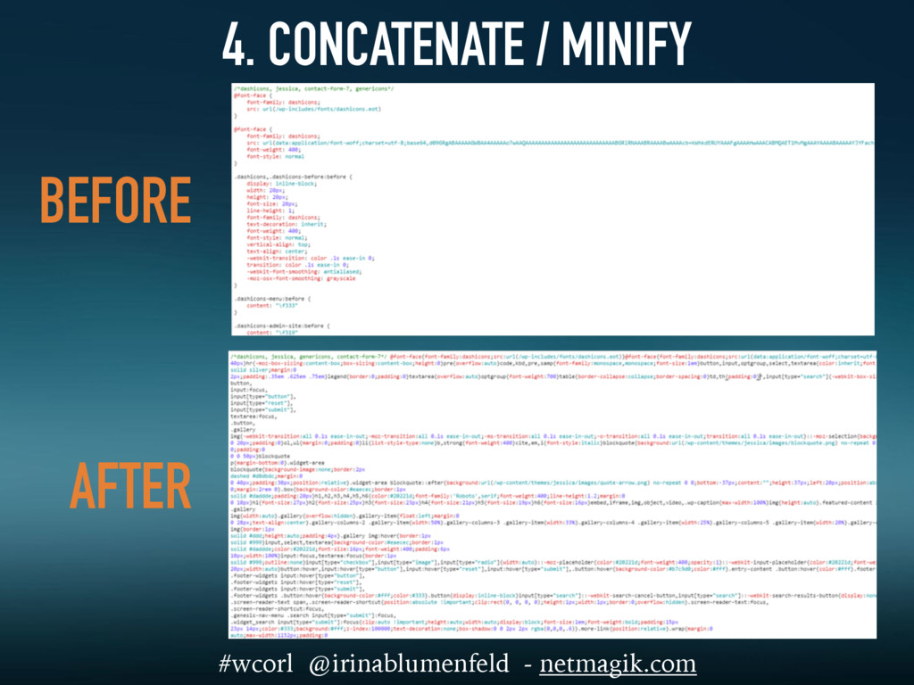 BEFORE AFTER 4. CONCATENATE / MINIFY #wcorl @ir...