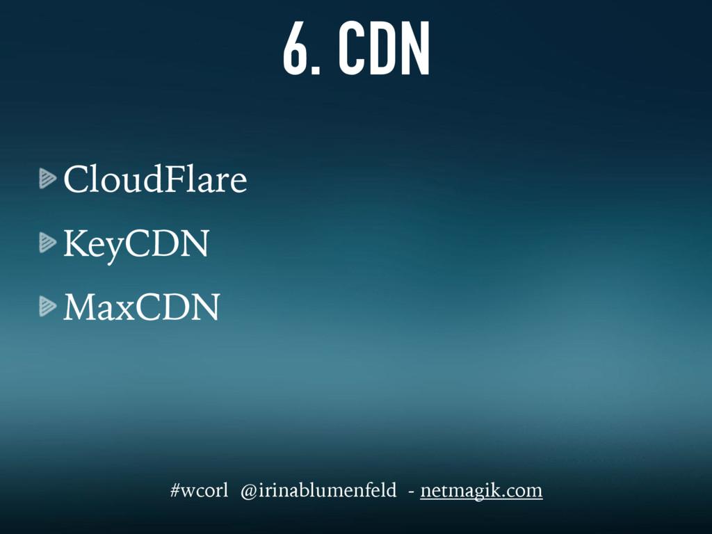6. CDN CloudFlare KeyCDN MaxCDN #wcorl @irinabl...