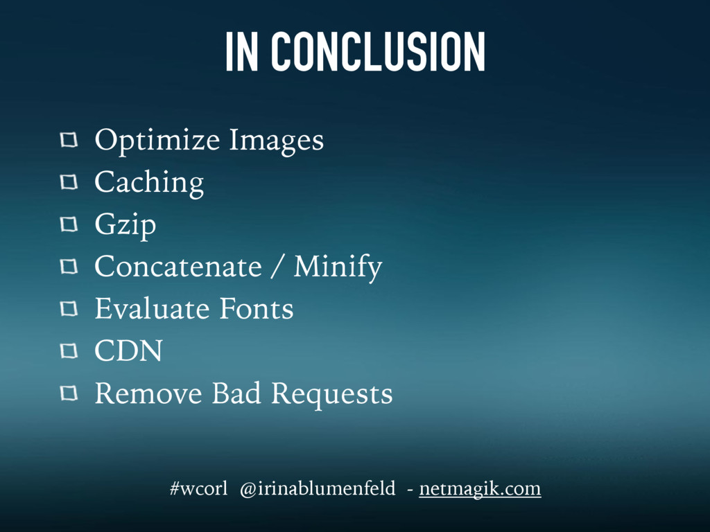 IN CONCLUSION Optimize Images Caching Gzip Conc...