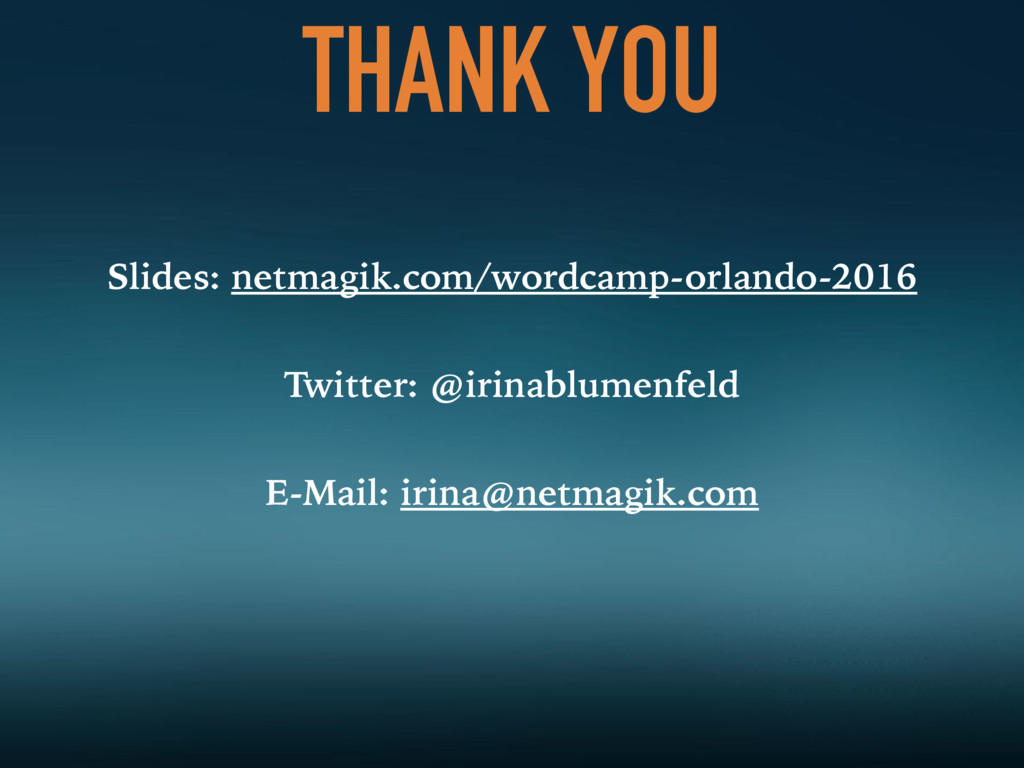 THANK YOU Slides: netmagik.com/wordcamp-orlando...