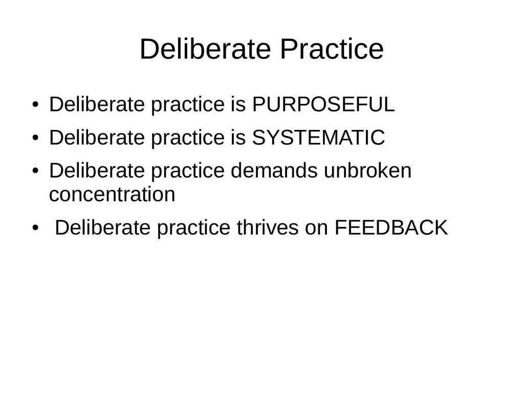 Deliberate Practice ● Deliberate practice is PU...
