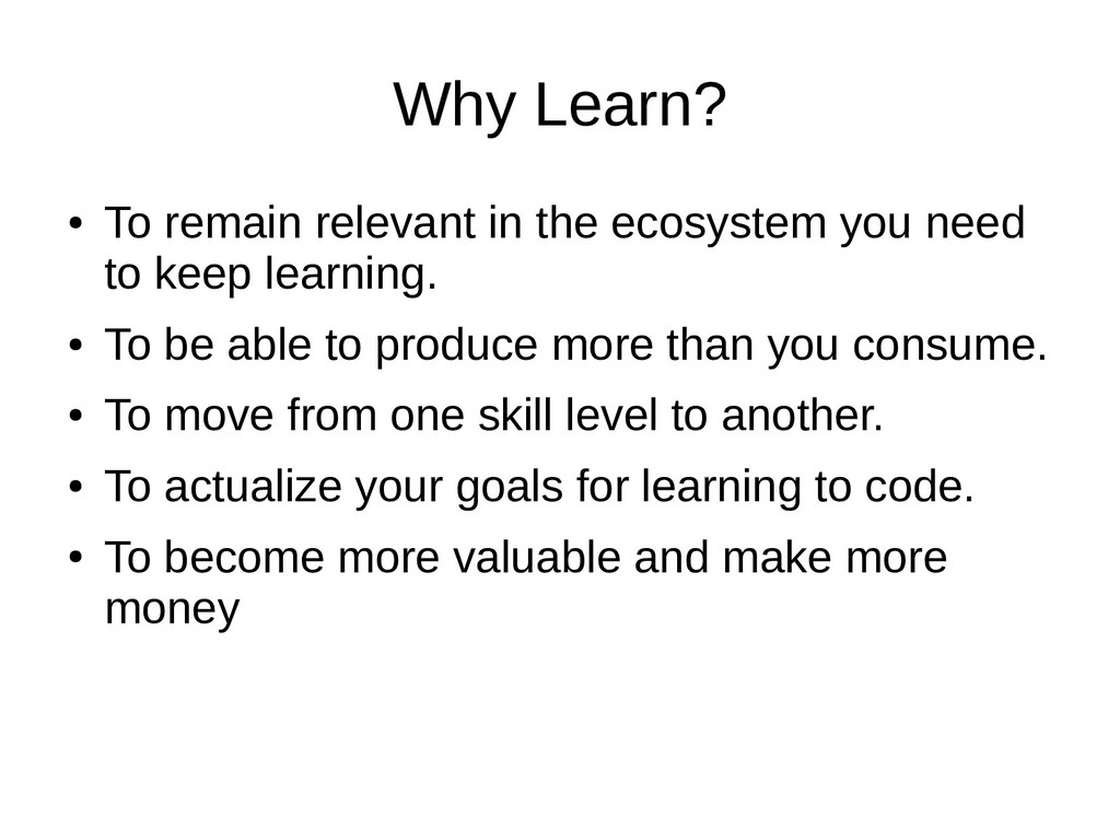 Why Learn? ● To remain relevant in the ecosyste...