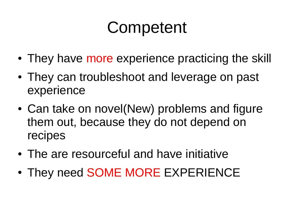 Competent ● They have more experience practicin...