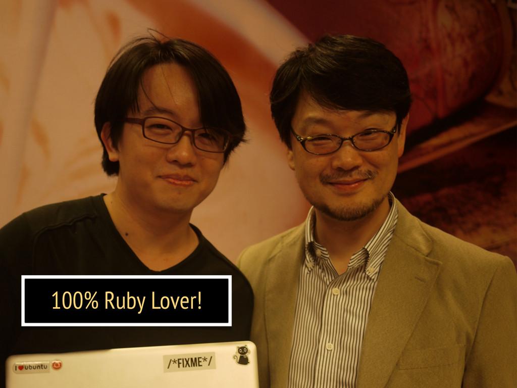 100% Ruby Lover!