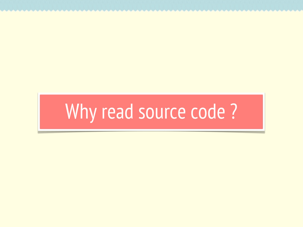 Why read source code ?
