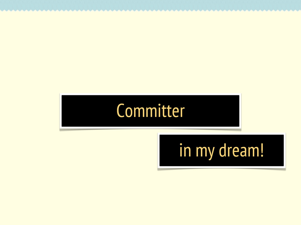 Committer in my dream!