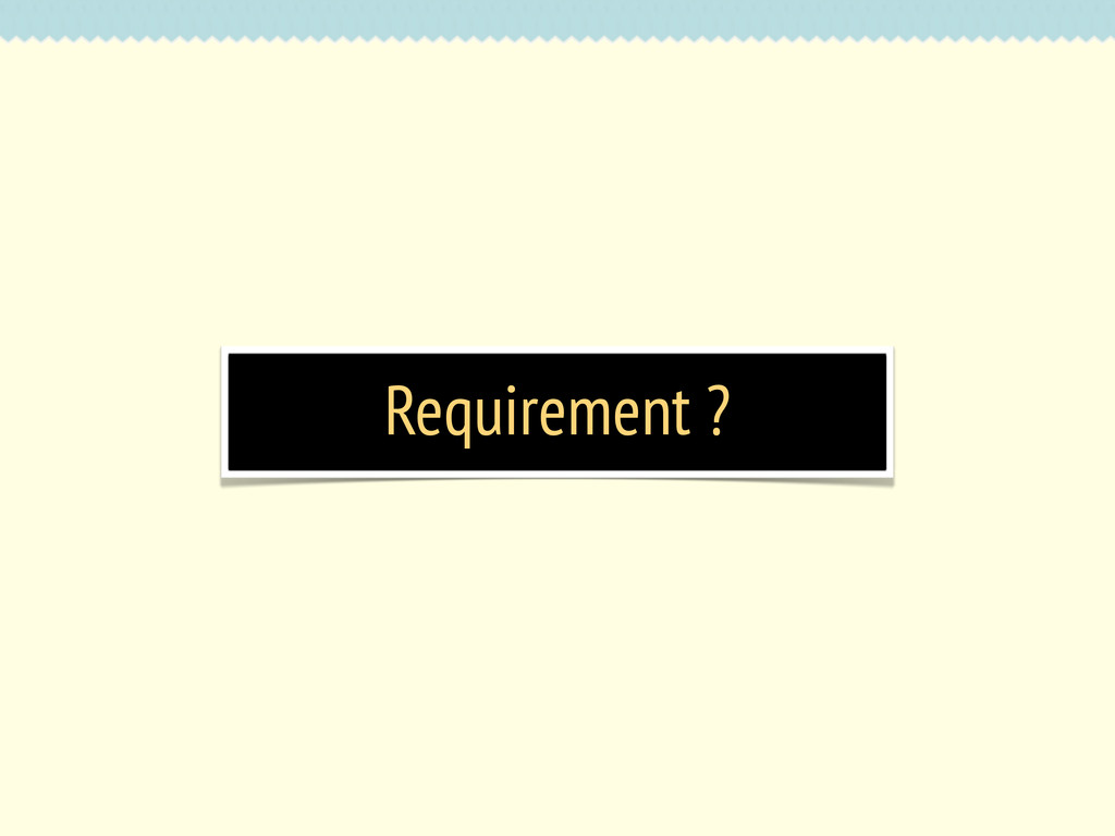 Requirement ?