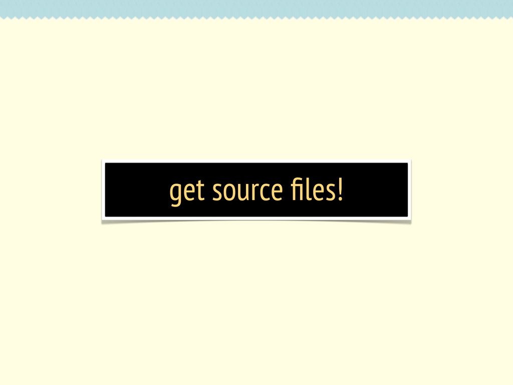 get source files!