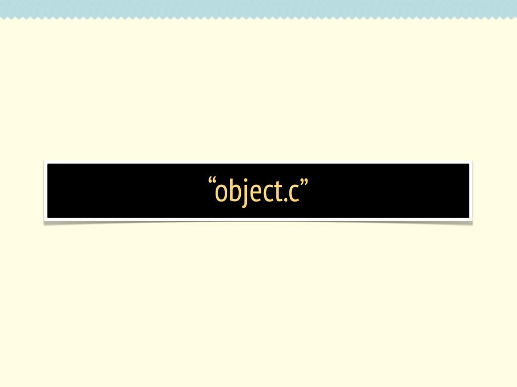 """object.c"""