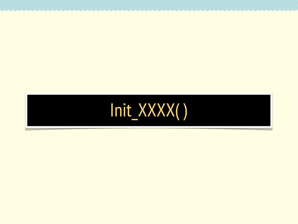 Init_XXXX( )