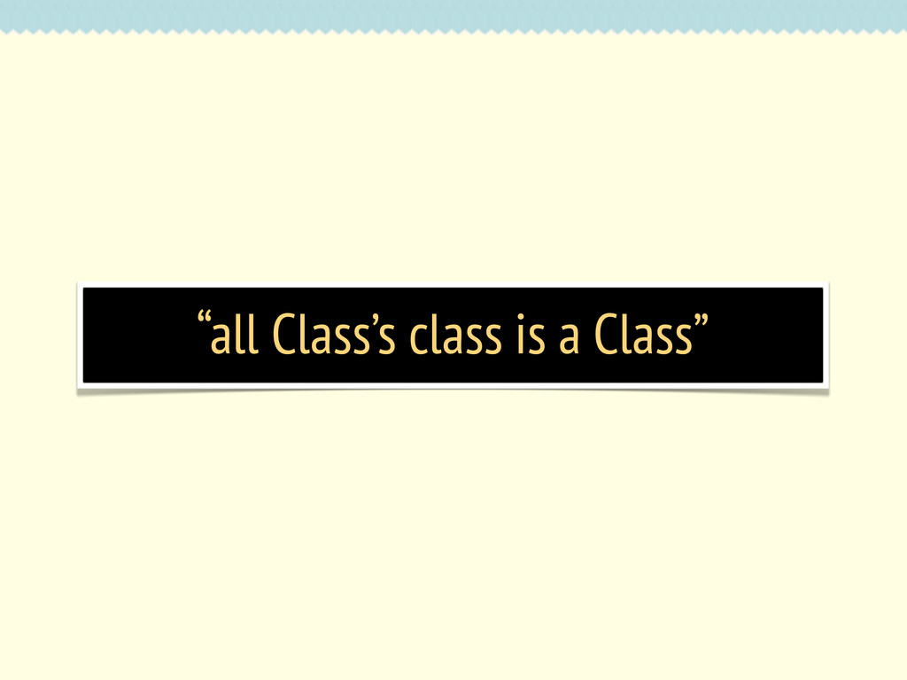 """""""all Class's class is a Class"""""""