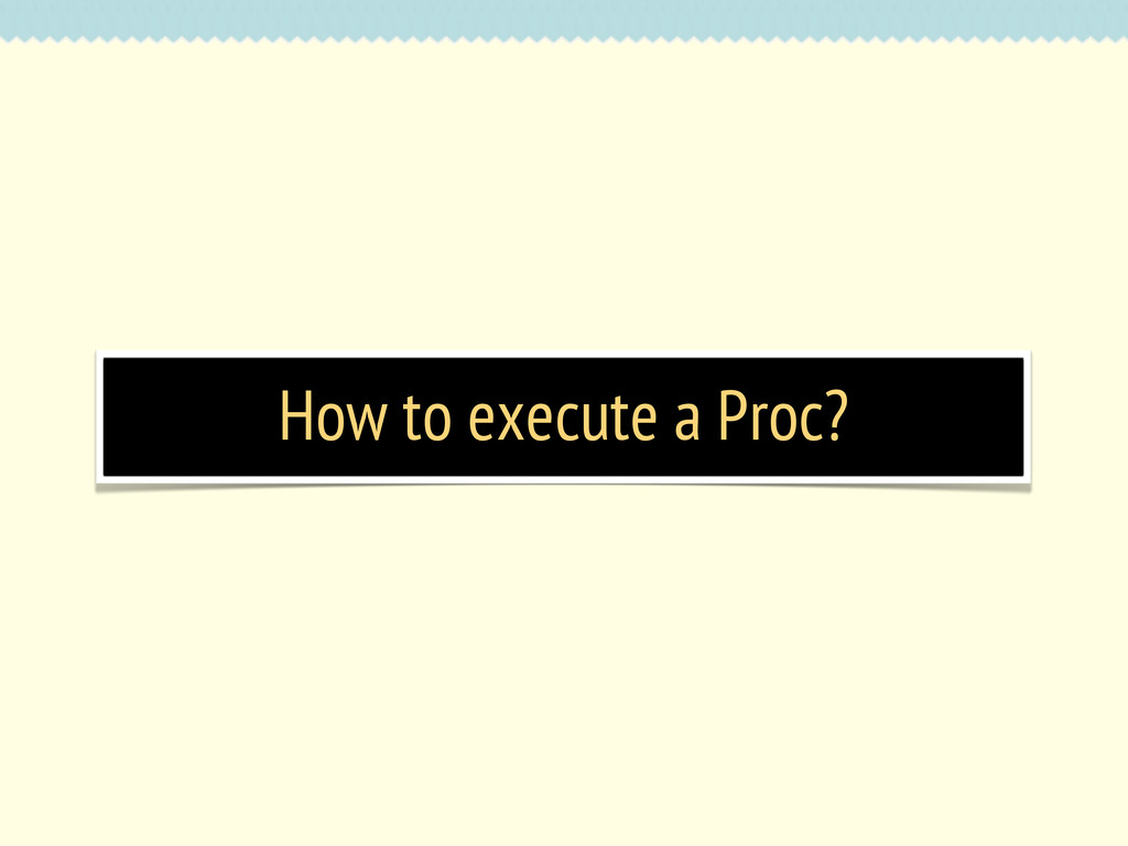 How to execute a Proc?