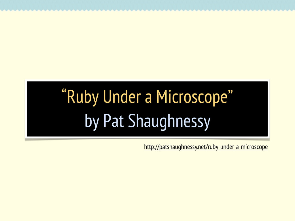 http://patshaughnessy.net/ruby-under-a-microsco...