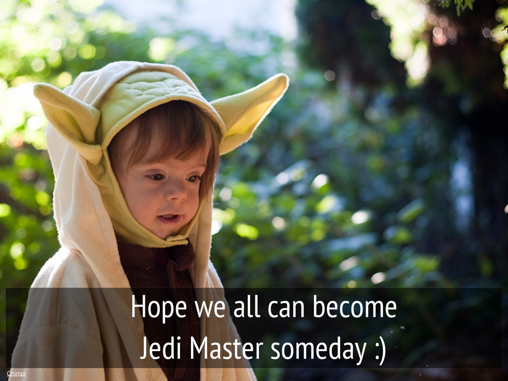 Chimpr Hope we all can become Jedi Master somed...