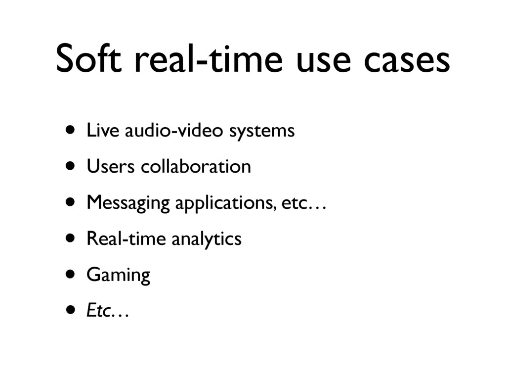 Soft real-time use cases • Live audio-video sys...