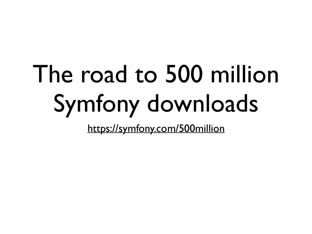 The road to 500 million Symfony downloads https...