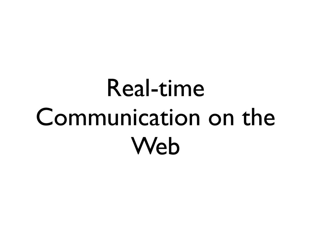 Real-time Communication on the Web