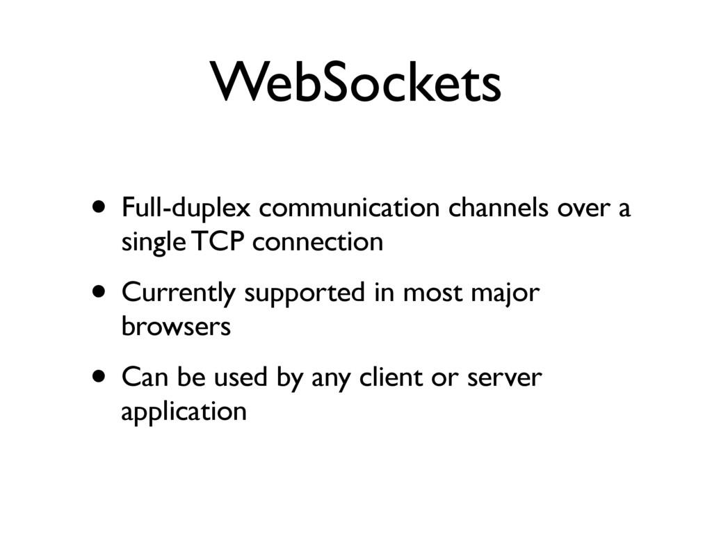 WebSockets • Full-duplex communication channels...