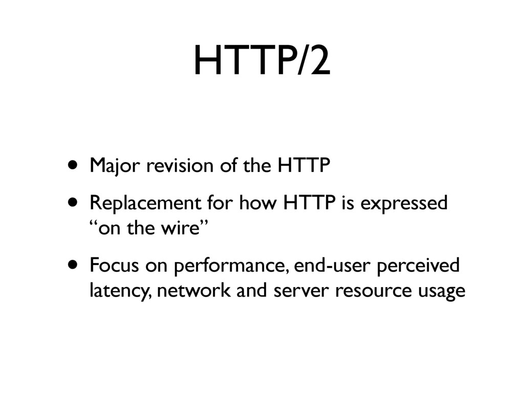 HTTP/2 • Major revision of the HTTP • Replaceme...