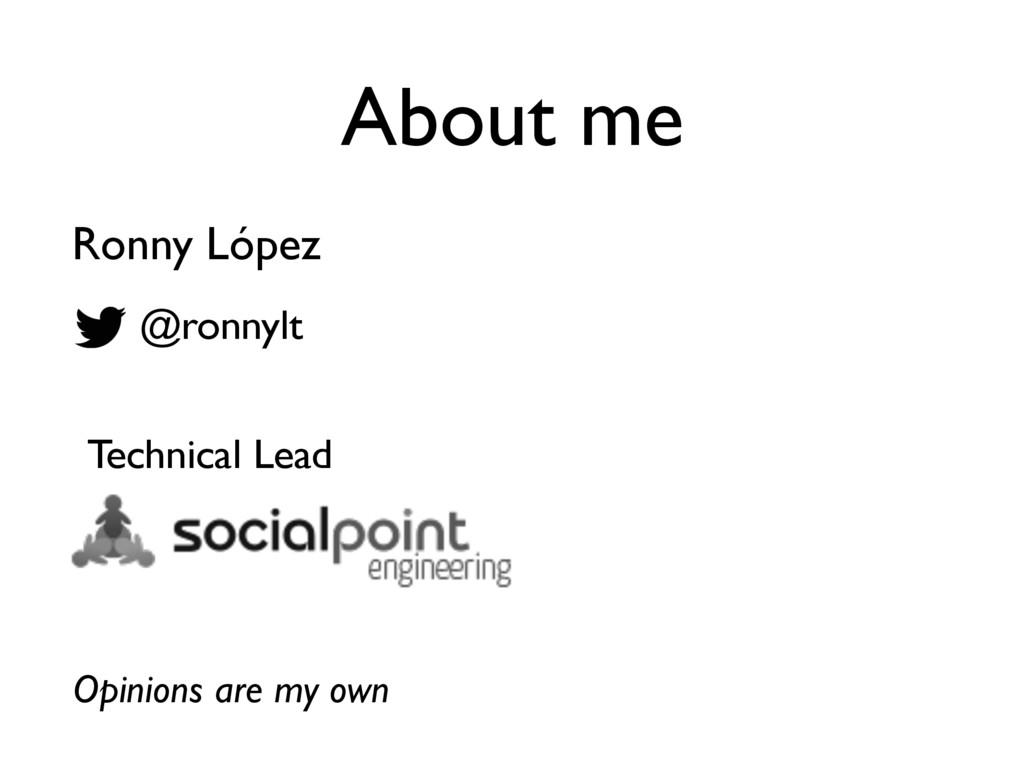 About me @ronnylt Ronny López Technical Lead Op...