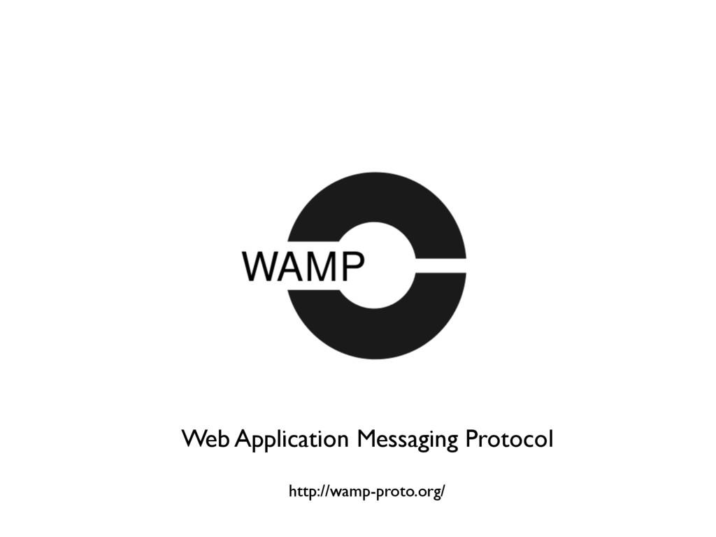 Web Application Messaging Protocol http://wamp...