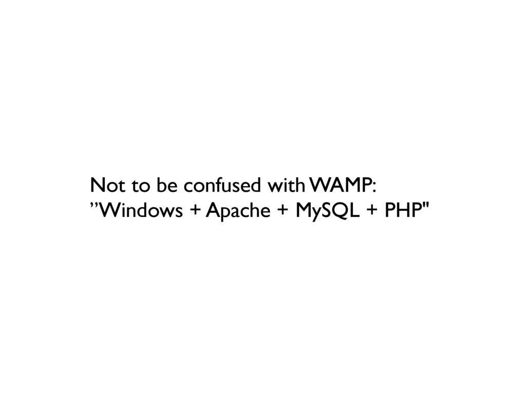 """Not to be confused with WAMP: """"Windows + Apache..."""