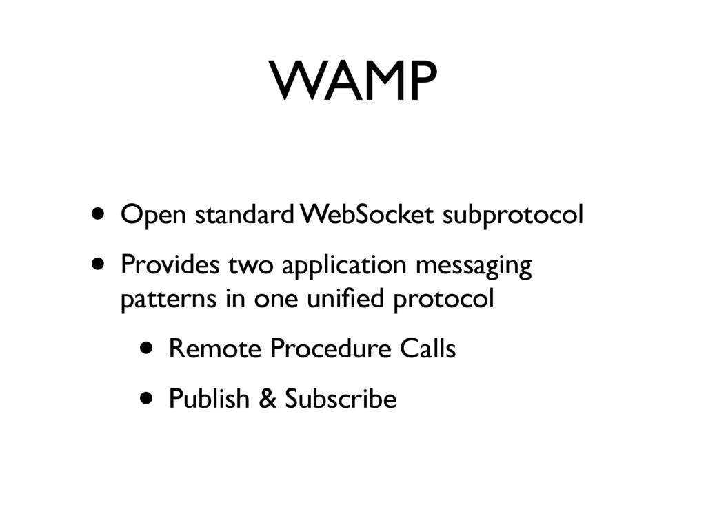WAMP • Open standard WebSocket subprotocol • Pr...