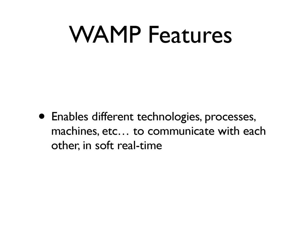 WAMP Features • Enables different technologies,...