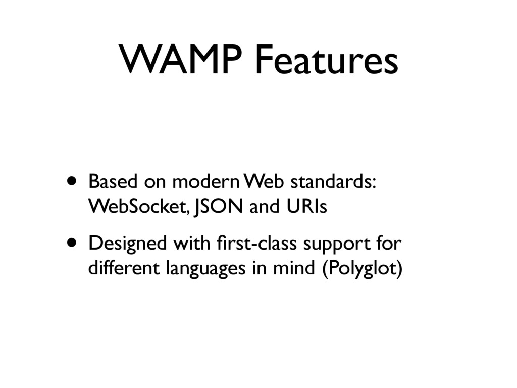 WAMP Features • Based on modern Web standards: ...