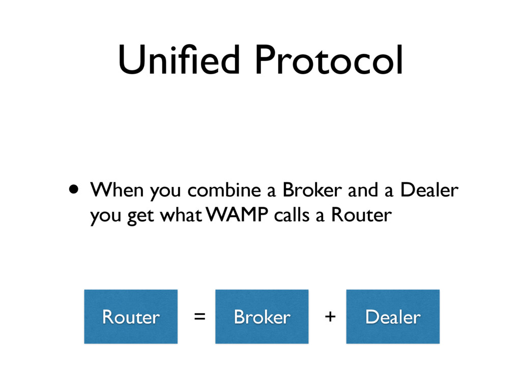 Unified Protocol • When you combine a Broker and...