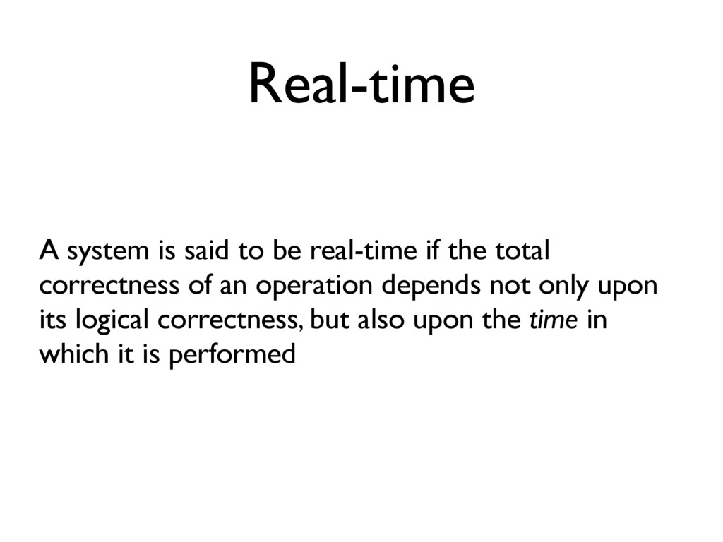 Real-time A system is said to be real-time if t...