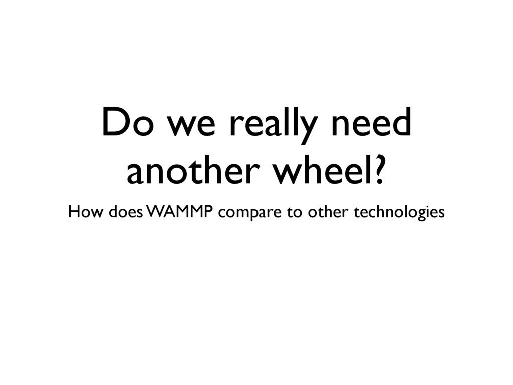 Do we really need another wheel? How does WAMMP...
