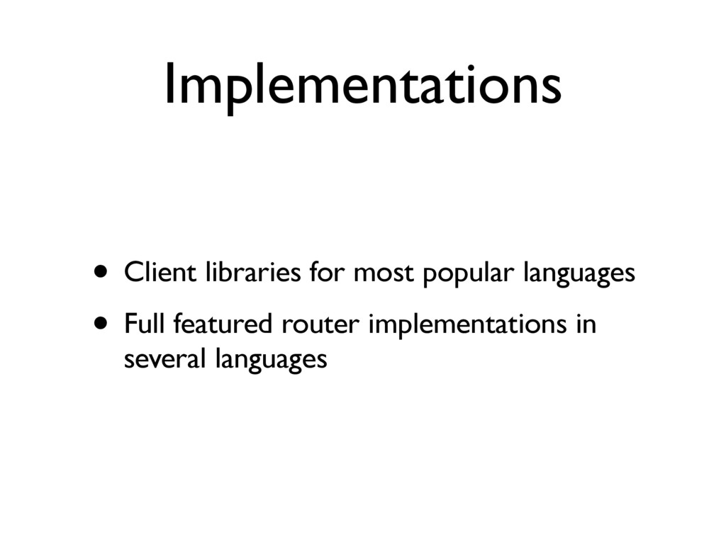 Implementations • Client libraries for most pop...