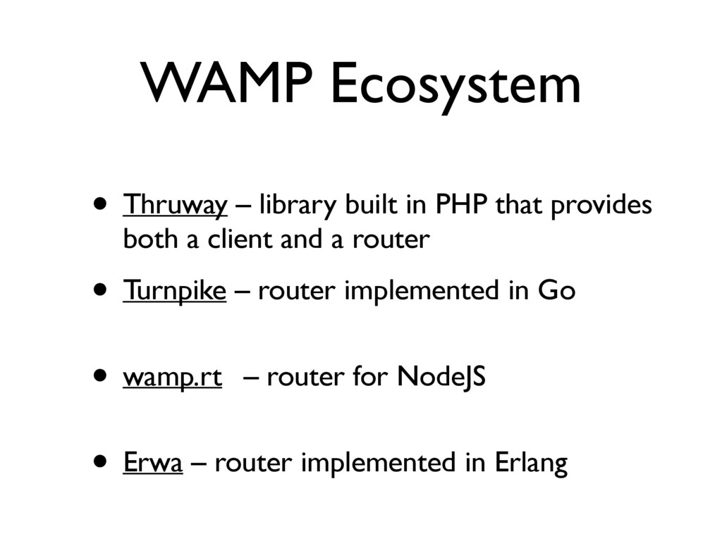 WAMP Ecosystem • Thruway – library built in PHP...