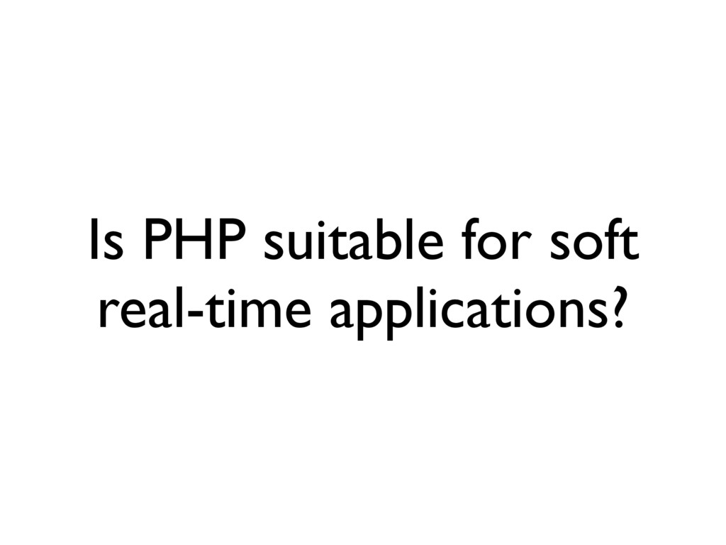 Is PHP suitable for soft real-time applications?