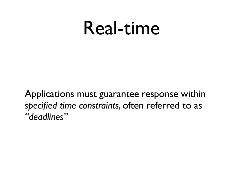 Real-time Applications must guarantee response ...