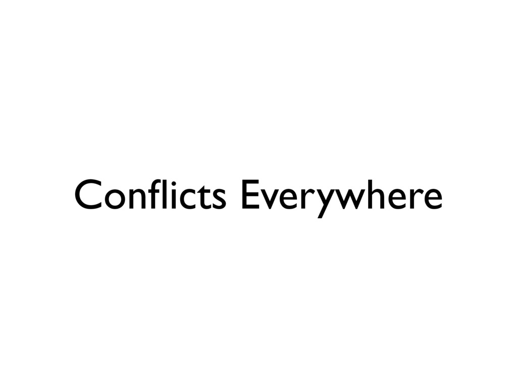Conflicts Everywhere