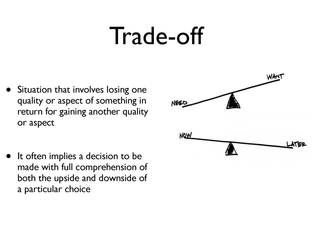 Trade-off • Situation that involves losing one ...
