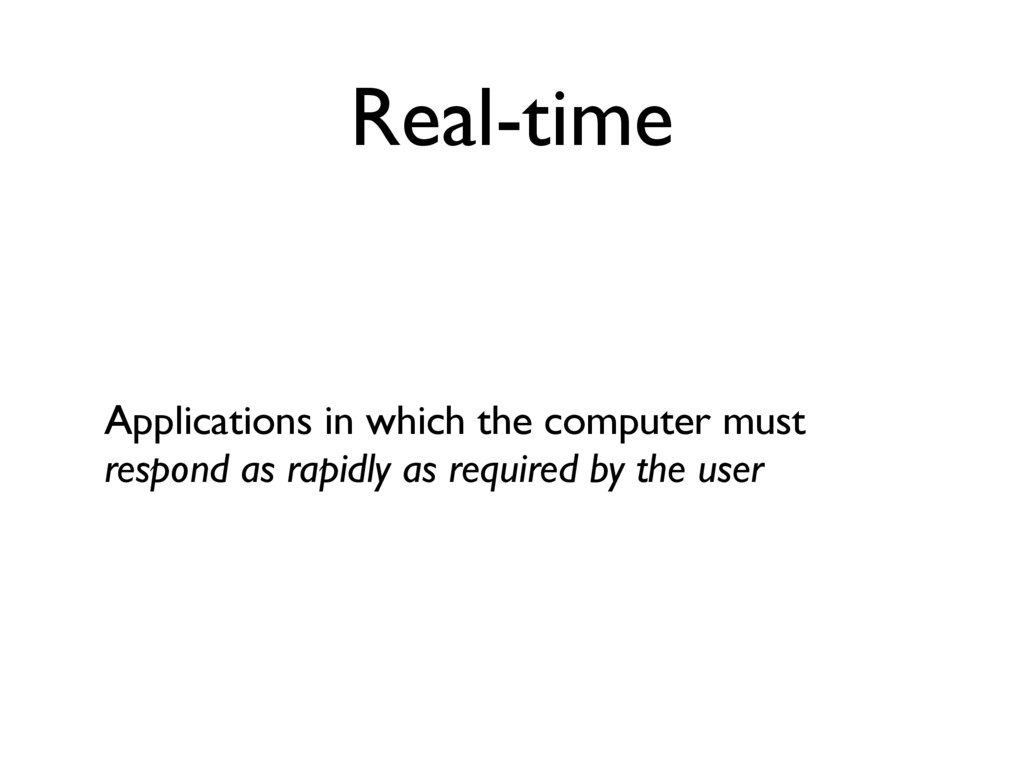 Real-time Applications in which the computer mu...