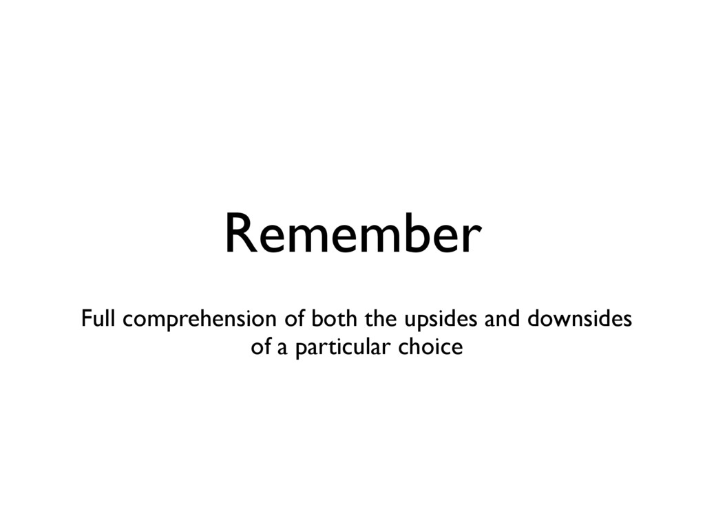 Remember Full comprehension of both the upsides...