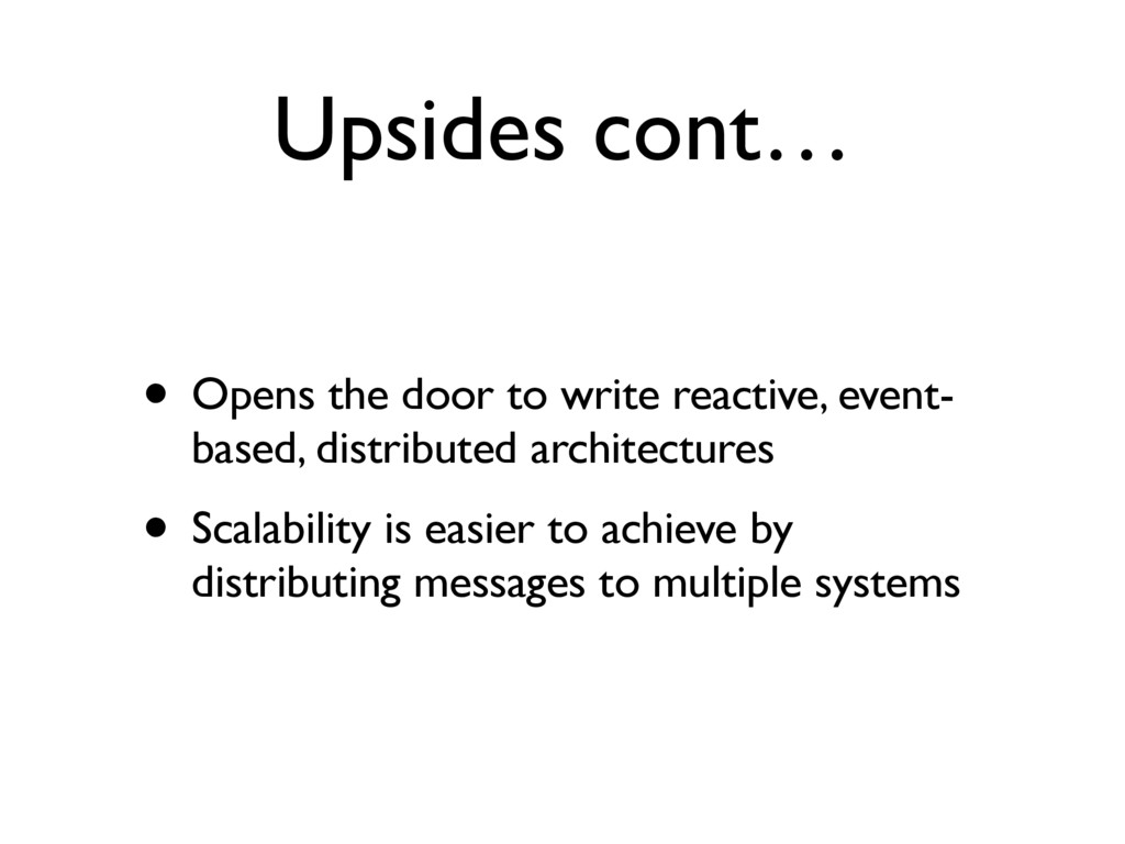 Upsides cont… • Opens the door to write reactiv...