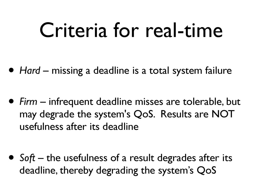 Criteria for real-time • Hard – missing a deadl...